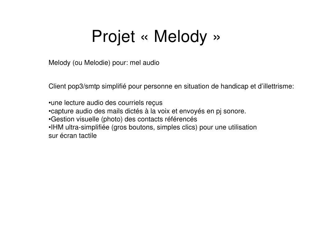 Projet « Melody » Melody (ou Melodie) pour: mel audio   Client pop3/smtp simplifié pour personne en situation de handicap ...