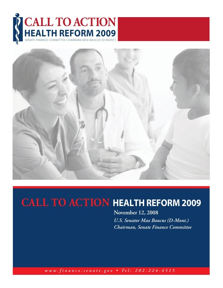 CALL TO ACTION HEALTH REFORM 2009 SENATE FINANCE COMMITTEE CHAIRMAN MAX BAUCUS D MONT.     CALL TO ACTION HEALTH REFORM 20...