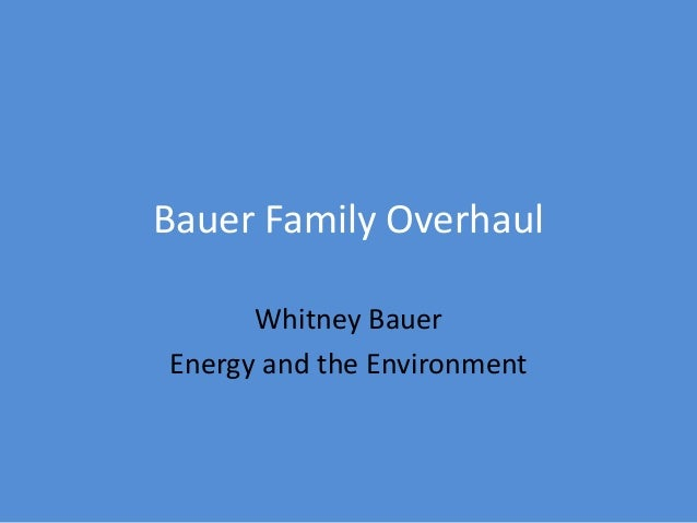 Bauer Family Overhaul Whitney Bauer Energy and the Environment