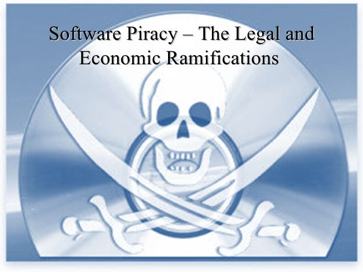 Software Piracy – The Legal and Economic Ramifications