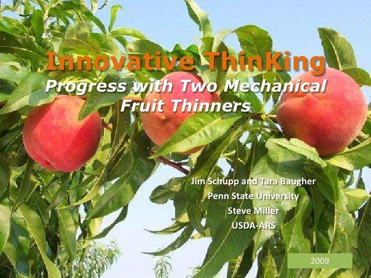 Innovative ThinKingProgress with Two Mechanical Fruit Thinners<br />Jim Schupp and Tara Baugher <br />Penn State Universit...