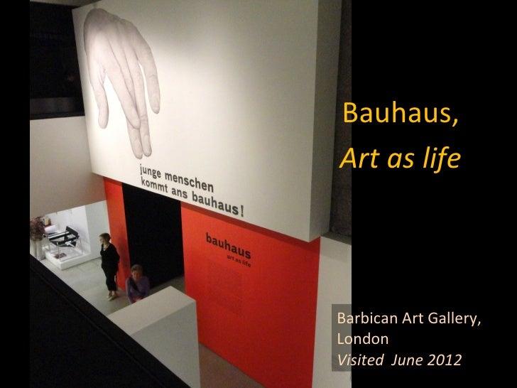 Bauhaus,Art as lifeBarbican Art Gallery,LondonVisited June 2012