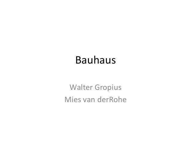 Bauhaus Walter GropiusMies van derRohe