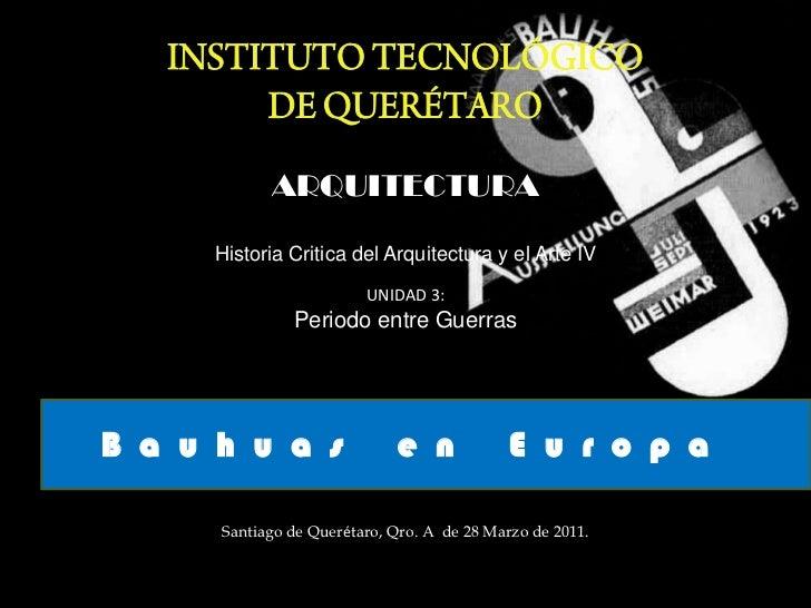 INSTITUTO TECNOLÓGICO <br />DE QUERÉTARO<br />ARQUITECTURA<br />Historia Critica del Arquitectura y el Arte IV<br />UNIDAD...