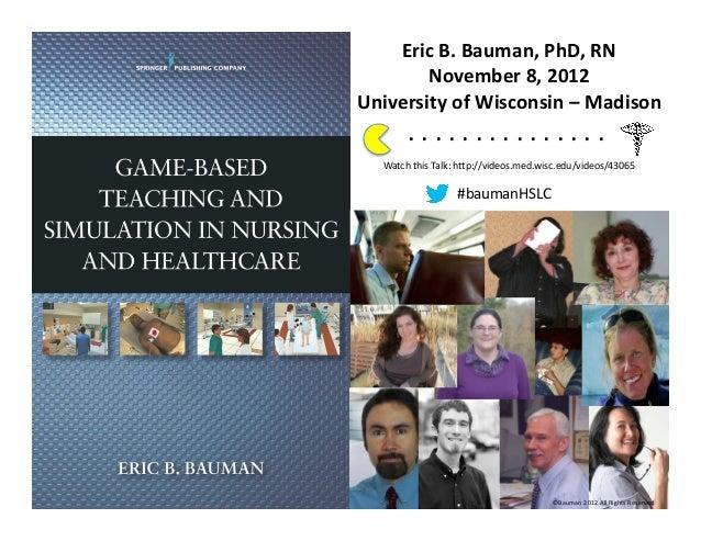 Eric B. Bauman, PhD, RN         November 8, 2012 University of Wisconsin – Madison           . ...