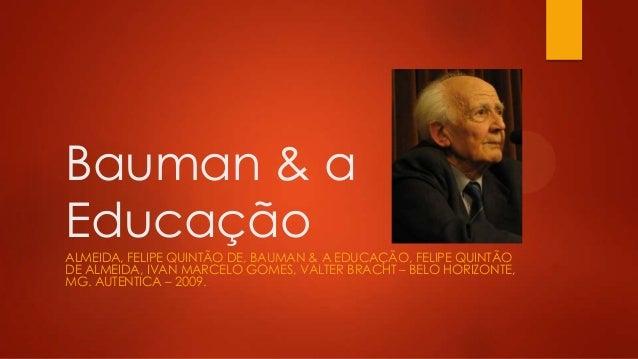 Bauman & a Educação ALMEIDA, FELIPE QUINTÃO DE, BAUMAN & A EDUCAÇÃO, FELIPE QUINTÃO DE ALMEIDA, IVAN MARCELO GOMES, VALTER...