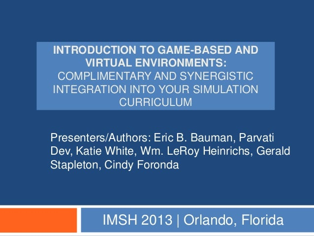 INTRODUCTION TO GAME-BASED AND     VIRTUAL ENVIRONMENTS: COMPLIMENTARY AND SYNERGISTICINTEGRATION INTO YOUR SIMULATION    ...