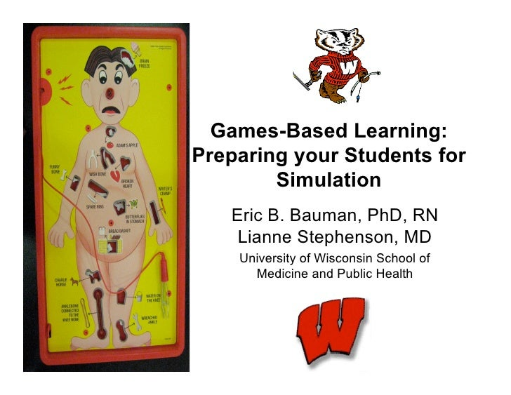 Games-Based Learning: Preparing your Students for         Simulation    Eric B. Bauman, PhD, RN     Lianne Stephenson, MD ...