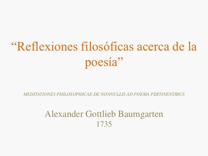 """""""Reflexiones filosóficas acerca de la poesía""""<br />MEDITATIONES PHILOSOPHICAE DE NONNULLIS AD POEMA PERTINENTIBUS<br />Ale..."""