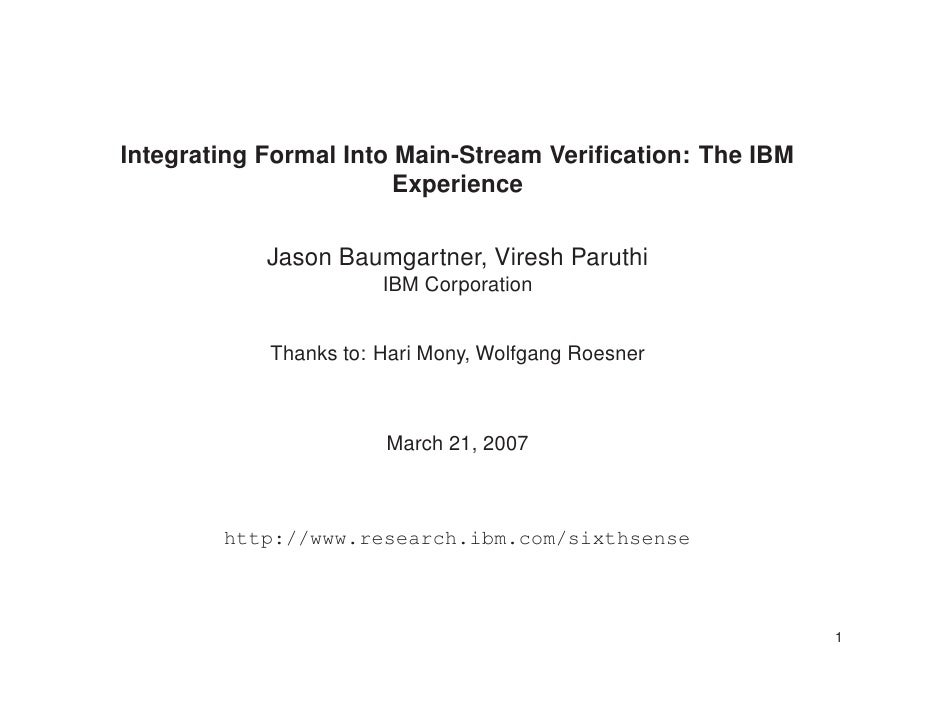 Integrating Formal Into Main-Stream Verification: The IBM                         Experience              Jason Baumgartner...