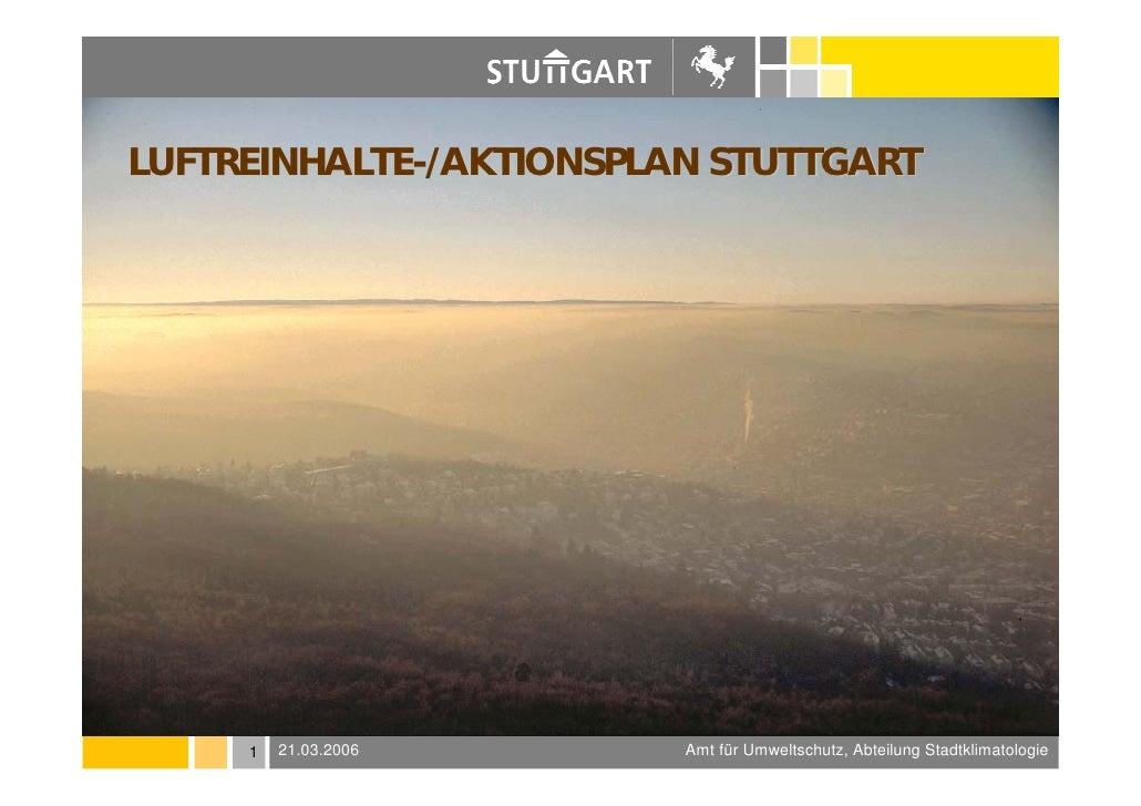 LUFTREINHALTE-/AKTIONSPLAN STUTTGART          1   21.03.2006      Amt für Umweltschutz, Abteilung Stadtklimatologie