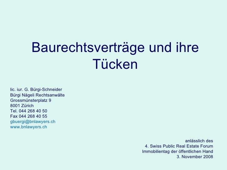 Baurechtsverträge und ihre Tücken lic. iur. G. Bürgi-Schneider Bürgi Nägeli Rechtsanwälte Grossmünsterplatz 9 8001 Zürich ...