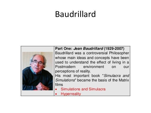 "baudrillard and the matrix essay This is an idea famously explored in the wachowski brothers film the matrix (1999), with the character morpheus referring to the real world as the ""desert of the real"" (baudrillard: 1994: 1), a reference lifted straight from baudrillards work."