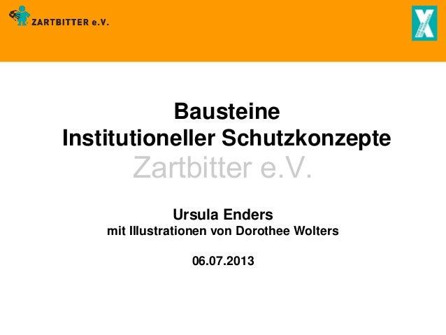 Bausteine Institutioneller Schutzkonzepte  Zartbitter e.V. Ursula Enders  mit Illustrationen von Dorothee Wolters 06.07.20...