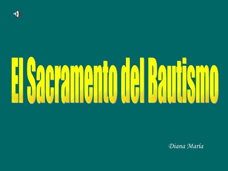 El Sacramento del Bautismo Diana María