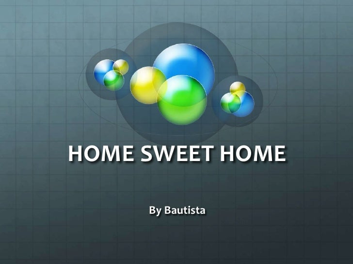 HOME SWEET HOME     By Bautista