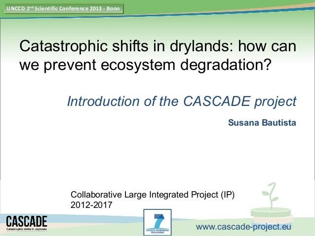 UNCCD 2nd Scientific Conference 2013 -- BonnUNCCD 2nd Scientific Conference 2013 Bonn    Catastrophic shifts in drylands: ...