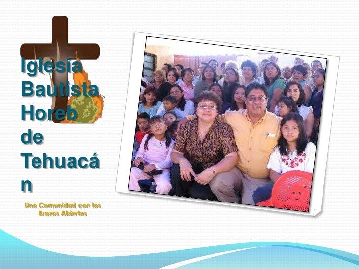 Iglesia Bautista Horeb de Tehuacán<br />Una Comunidad con los Brazos Abiertos<br />