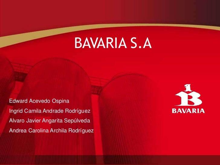 BAVARIA S.A   Edward Acevedo Ospina Ingrid Camila Andrade Rodríguez Alvaro Javier Angarita Sepúlveda Andrea Carolina Archi...