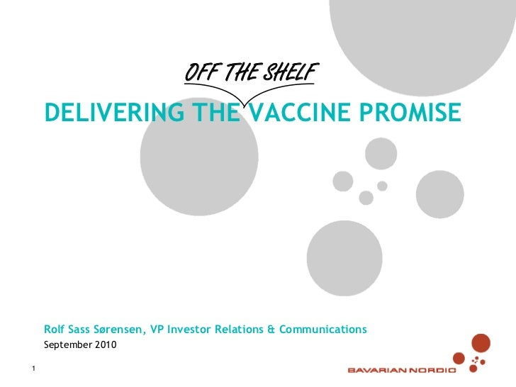 OFF THE SHELF    DELIVERING THE VACCINE PROMISE    Rolf Sass Sørensen, VP Investor Relations & Communications    September...