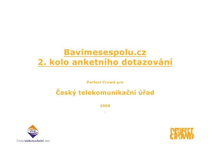 Bavimesespolu.cz 2. kolo anketního dotazování             Perfect Crowd pro      Český telekomunikační úřad               ...