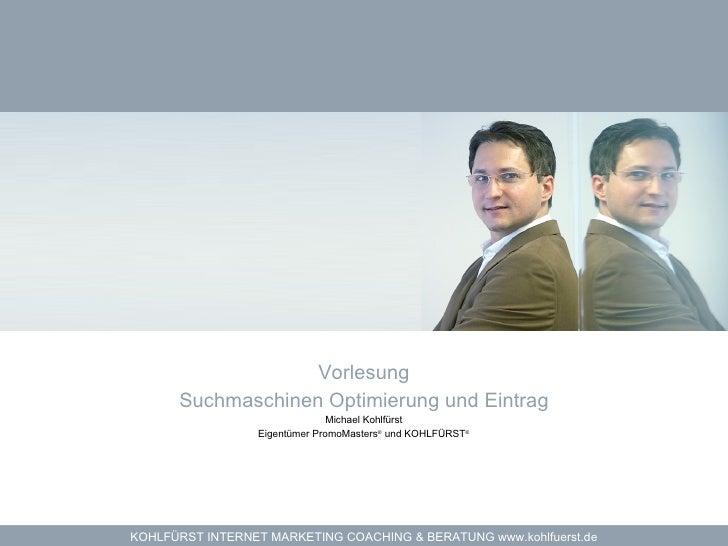 Vorlesung              Suchmaschinen Optimierung und Eintrag                                        Michael Kohlfürst     ...