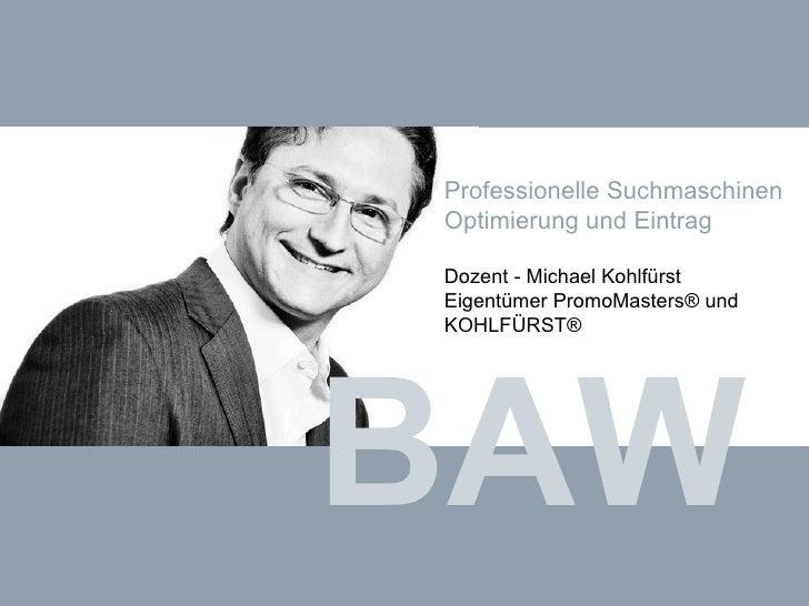 BAW Professionelle Suchmaschinen Optimierung und Eintrag Dozent - Michael Kohlfürst Eigentümer PromoMasters® und KOHLFÜRST®