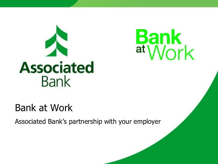 Bank at Work Associated Bank's partnership with your employer