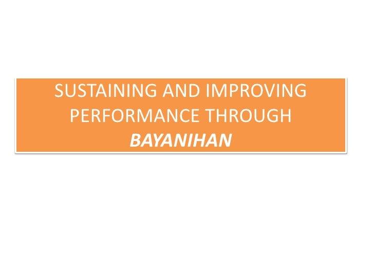 SUSTAINING AND IMPROVING PERFORMANCE THROUGH        BAYANIHAN