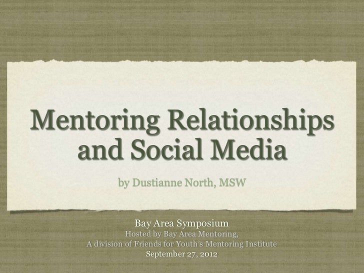 by Dustianne North, MSW             Bay Area Symposium           Hosted by Bay Area Mentoring,A division of Friends for Yo...