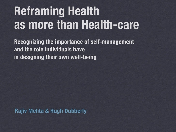 Reframing Health as more than Health-care Recognizing the importance of self-management and the role individuals have in d...