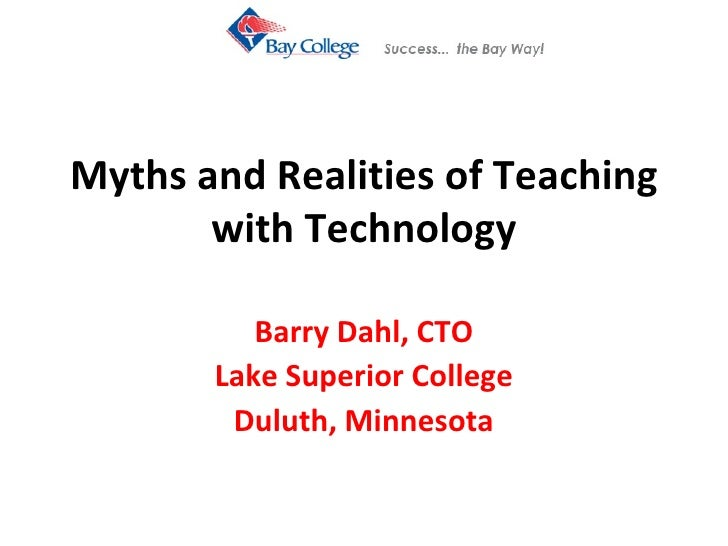Myths and Realities of Teaching with Technology Barry Dahl, CTO Lake Superior College Duluth, Minnesota