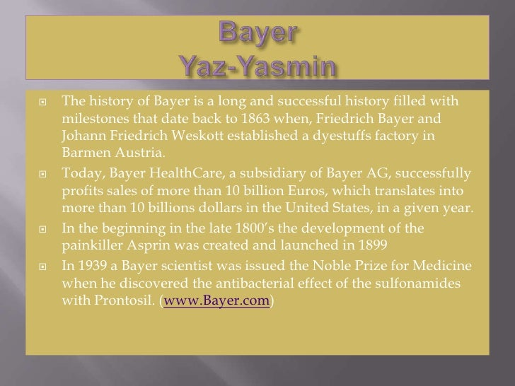 BayerYaz-Yasmin<br />The history of Bayer is a long and successful history filled with milestones that date back to 1863 w...