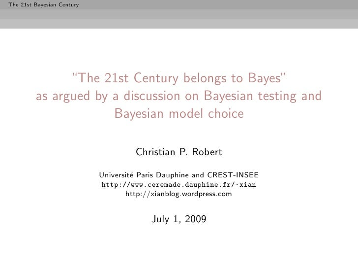 "The 21st Bayesian Century                    ""The 21st Century belongs to Bayes""          as argued by a discussion on Bay..."