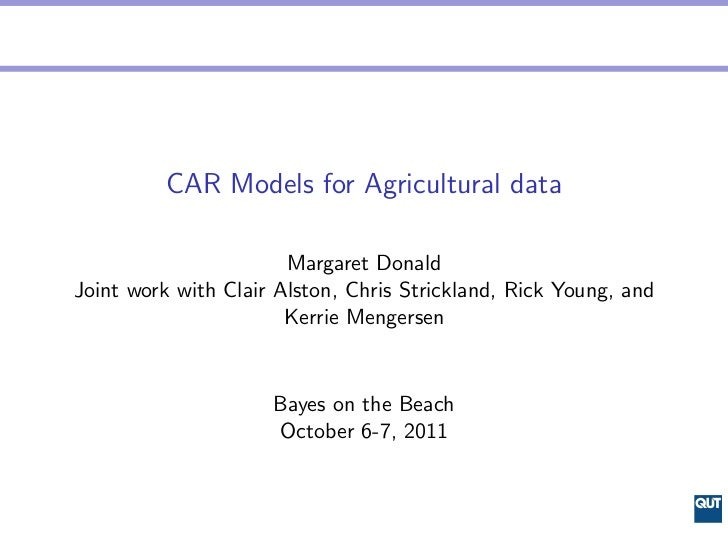CAR Models for Agricultural data                       Margaret DonaldJoint work with Clair Alston, Chris Strickland, Rick...
