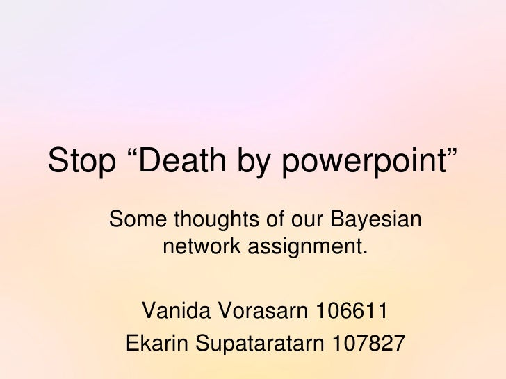 """Stop""""Deathbypowerpoint""""        SomethoughtsofourBayesian            networkassignment.           VanidaVorasarn..."""