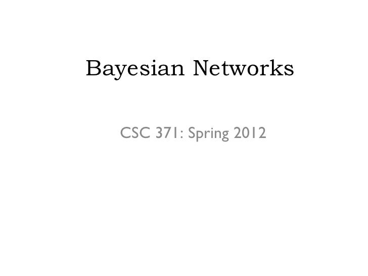 Bayesian Networks  CSC 371: Spring 2012