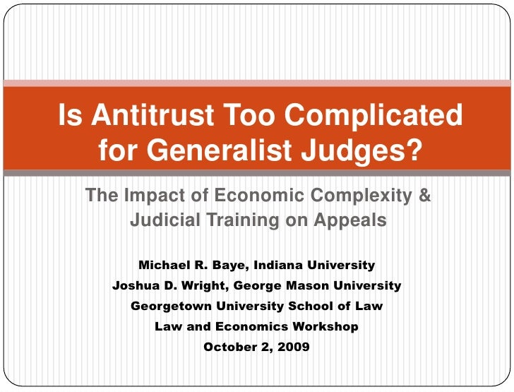 Is Antitrust Too Complicated for Generalist Judges?<br />The Impact of Economic Complexity & <br />Judicial Training on Ap...