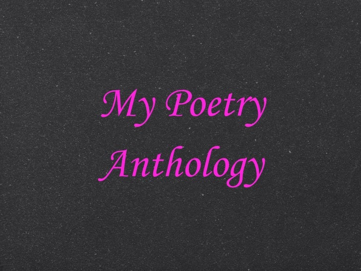 <ul><li>My Poetry </li></ul><ul><li>Anthology </li></ul>
