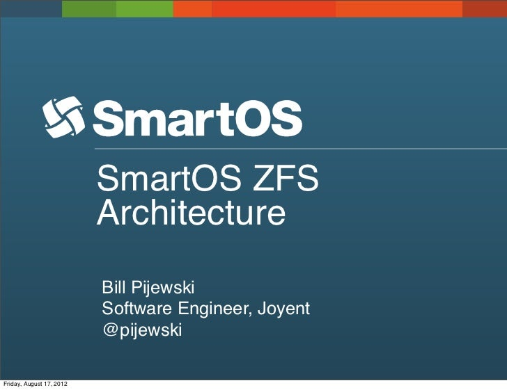 SmartOS ZFS                          Architecture                          Bill Pijewski                          Software...