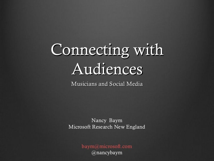 Connecting with  Audiences   Musicians and Social Media            Nancy Baym  Microsoft Research New England       baym@m...