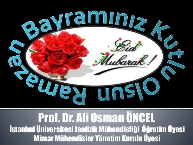 Prof. Dr. Ali Osman ÖNCEL İstanbul Üniversitesi Jeofizik Mühendisliği Öğretim Üyesi Mimar Mühendisler Yönetim Kurulu Üyesi