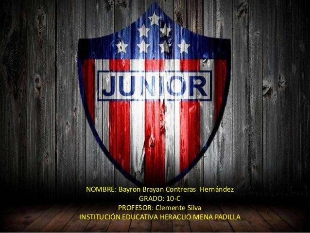NOMBRE: Bayron Brayan Contreras Hernández GRADO: 10-C PROFESOR: Clemente Silva INSTITUCIÓN EDUCATIVA HERACLIO MENA PADILLA