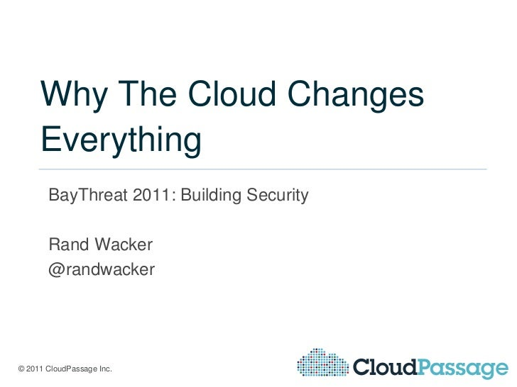 Why The Cloud Changes     Everything       BayThreat 2011: Building Security       Rand Wacker       @randwacker© 2011 Clo...