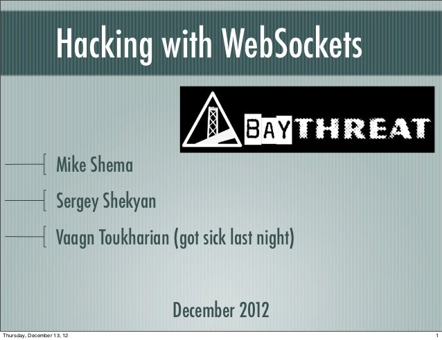Hacking with WebSockets                    Mike Shema                    Sergey Shekyan                    Vaagn Toukharia...
