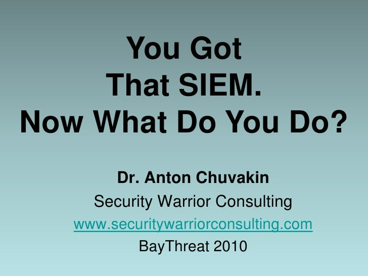 You Got That SIEM. Now What Do You Do?<br />Dr. Anton Chuvakin<br />Security Warrior Consulting<br />www.securitywarriorco...