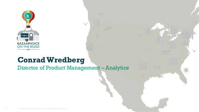 Conrad Wredberg Director of Product Management – Analytics Confidential and Proprietary. © 2014 Bazaarvoice, Inc.0