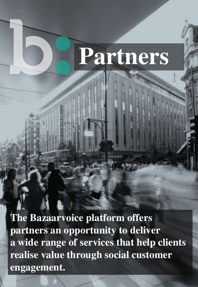 Partners  The Bazaarvoice platform offers partners an opportunity to deliver a wide range of services that help clients re...