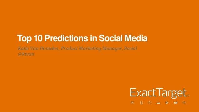 Top 10 Predictions in Social MediaKatie Van Domelen, Product Marketing Manager, Social@ktvan