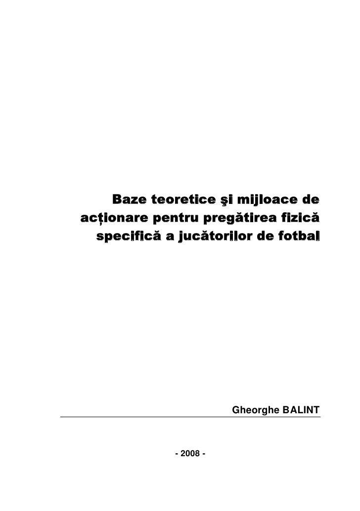 Baze teoretice şi mijloace deacţionare pentru pregătirea fizică  specifică a jucătorilor de fotbal                        ...